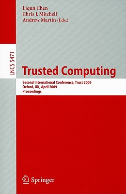 Trusted Computing By Chen, Liqun (EDT)/ Mitchell, Chris J. (EDT)/ Martin, Andrew (EDT)